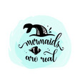 mermaids are real mermaid tail bubbles and cute vector image vector image