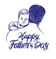 father holding a bafathers day hand drawn vector image