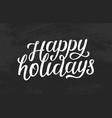 happy holidays modern calligraphic chalk lettering vector image