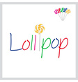 Text Lollipop with sweet yellow lollipop and other vector image