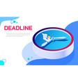 isometric deadline time is running out concept vector image vector image