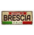 welcome to brescia vintage rusty metal sign vector image