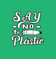 hand drawn say no to plastic lettering quote zero vector image vector image