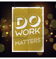 slogan poster abstract do work vector image vector image