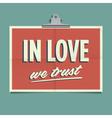 in love we trust vector image vector image
