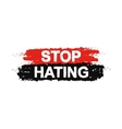 Stop hating paint grunge sign vector image vector image