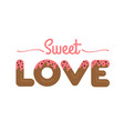 sweet love type cookie font vector image