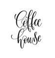 coffee house - black and white hand lettering vector image vector image