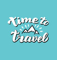 handwritten time to travel quote with mountains vector image vector image