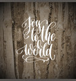 joy to the world - hand lettering inscription vector image vector image
