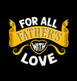 for all father s with love fathers day quotes vector image vector image