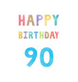 happy 90th birthday anniversary card vector image vector image