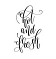 hot and fresh - black and white hand lettering vector image