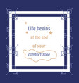 life begins at the end of your comfort zone vector image vector image