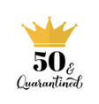 fifty and quarantined funny 50th birthday