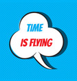 comic speech bubble with phrase time is flying vector image vector image