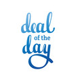 deal of the day vector image vector image