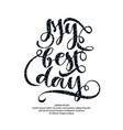 modern hand drawn lettering phrase my day vector image vector image