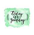 Motivation poster Today is a good day vector image vector image