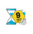 nine days left banner with a hourglass and digit 9 vector image vector image