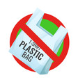 no plastic bag pollution problem prohibition vector image vector image
