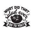 vegan quote and saying what did that salad ever vector image