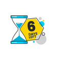 six days left - hourglass sticker with number six vector image vector image