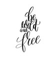 be wild and free black and white hand lettering vector image vector image