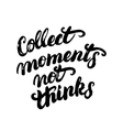 Collect moments not things hand written vector image