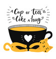 a cup tea is like hug with lettering quote vector image