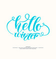modern hand drawn lettering phrase hello winter vector image vector image