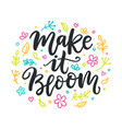 spring modern calligraphy quote make it bloom vector image