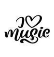 i love music font type modern calligraphy quote vector image