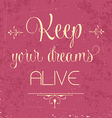 Keep your dreams alive Quote Typographic vector image vector image