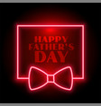 happy fathers day neon background with bow vector image