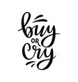 buy or cry hand lettering composition vector image vector image