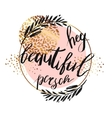 Hey beautiful person - lettering with hand vector image vector image