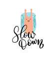 slow down - hand drawn inspirational vector image vector image