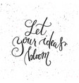 let your ideas bloom handwritten inspirational vector image vector image