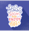 slow down and enjoy life lettering concept vector image