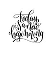 today is a new beginning black and white hand vector image vector image