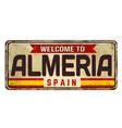 welcome to almeria vintage rusty metal sign vector image vector image