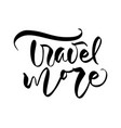 hand drawn text travel more inspirational vector image vector image