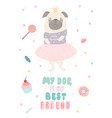 cute pug in a tutu greeting card with lettering vector image