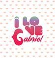 I love Gabriel vector image vector image
