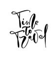 hand drawn text time to travel vector image