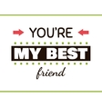 You are MY BEST FRIEND Label vector image vector image