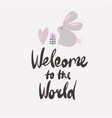 welcome to the world vector image