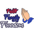 faith family freedom on white background vector image