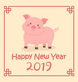 chinese new year 2019 cute pig zodiac cartoon vector image vector image